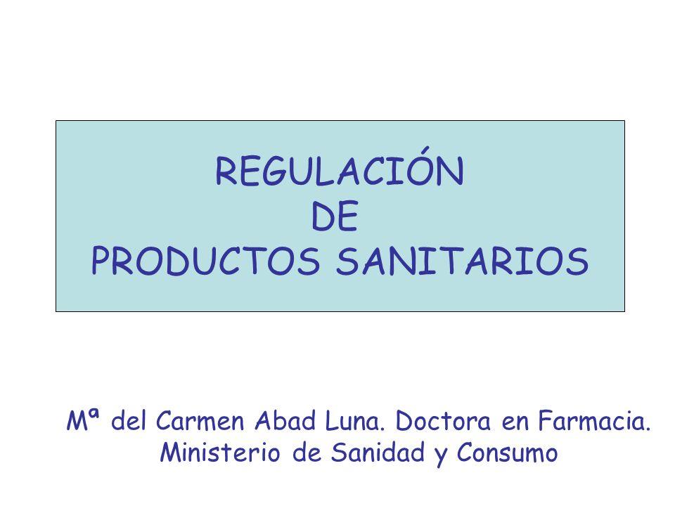 Mª del Carmen Abad Luna. Doctora en Farmacia. Ministerio de Sanidad y Consumo REGULACIÓN DE PRODUCTOS SANITARIOS