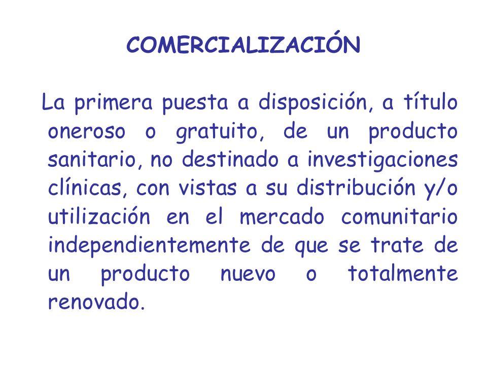 COMERCIALIZACIÓN La primera puesta a disposición, a título oneroso o gratuito, de un producto sanitario, no destinado a investigaciones clínicas, con