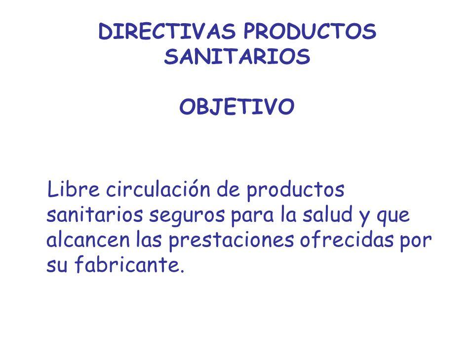 DIRECTIVAS PRODUCTOS SANITARIOS OBJETIVO Libre circulación de productos sanitarios seguros para la salud y que alcancen las prestaciones ofrecidas por