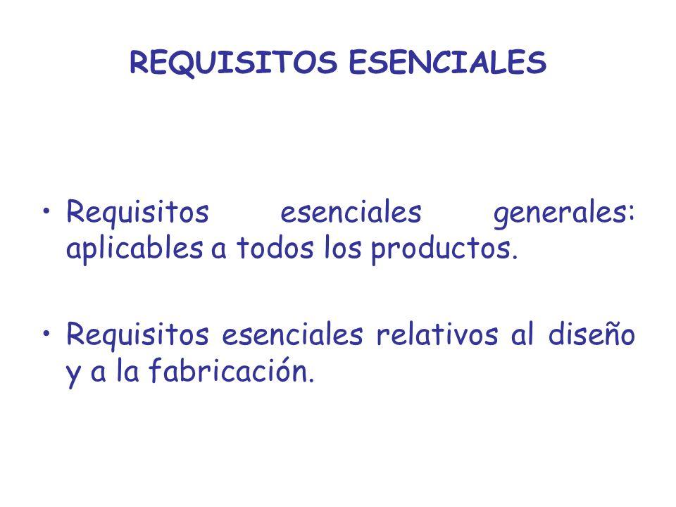 REQUISITOS ESENCIALES Requisitos esenciales generales: aplicables a todos los productos. Requisitos esenciales relativos al diseño y a la fabricación.
