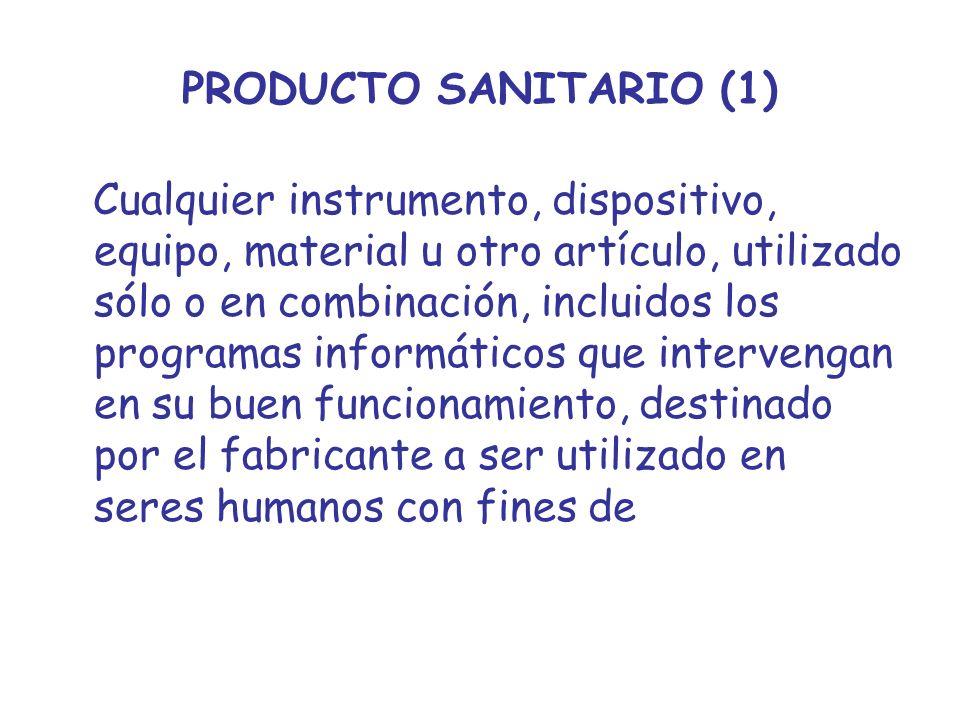 PRODUCTO SANITARIO (1) Cualquier instrumento, dispositivo, equipo, material u otro artículo, utilizado sólo o en combinación, incluidos los programas