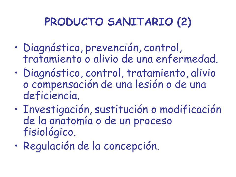 PRODUCTO SANITARIO (2) Diagnóstico, prevención, control, tratamiento o alivio de una enfermedad. Diagnóstico, control, tratamiento, alivio o compensac