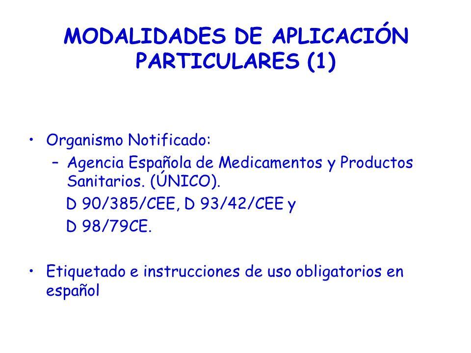 MODALIDADES DE APLICACIÓN PARTICULARES (1) Organismo Notificado: –Agencia Española de Medicamentos y Productos Sanitarios. (ÚNICO). D 90/385/CEE, D 93