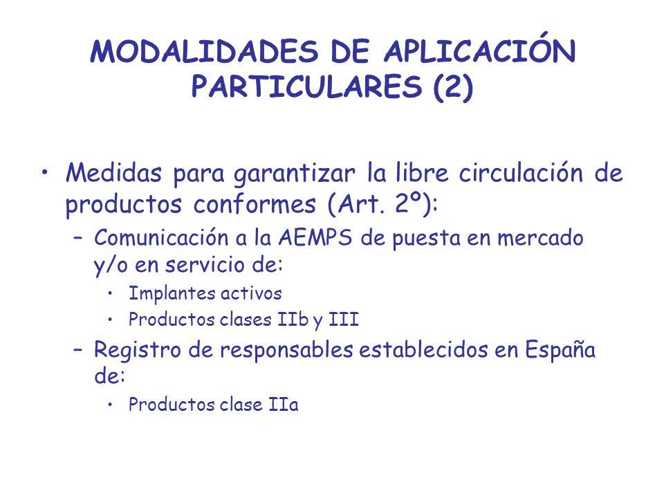 MODALIDADES DE APLICACIÓN PARTICULARES (2) Medidas para garantizar la libre circulación de productos conformes (Art. 2º): –Comunicación a la AEMPS de