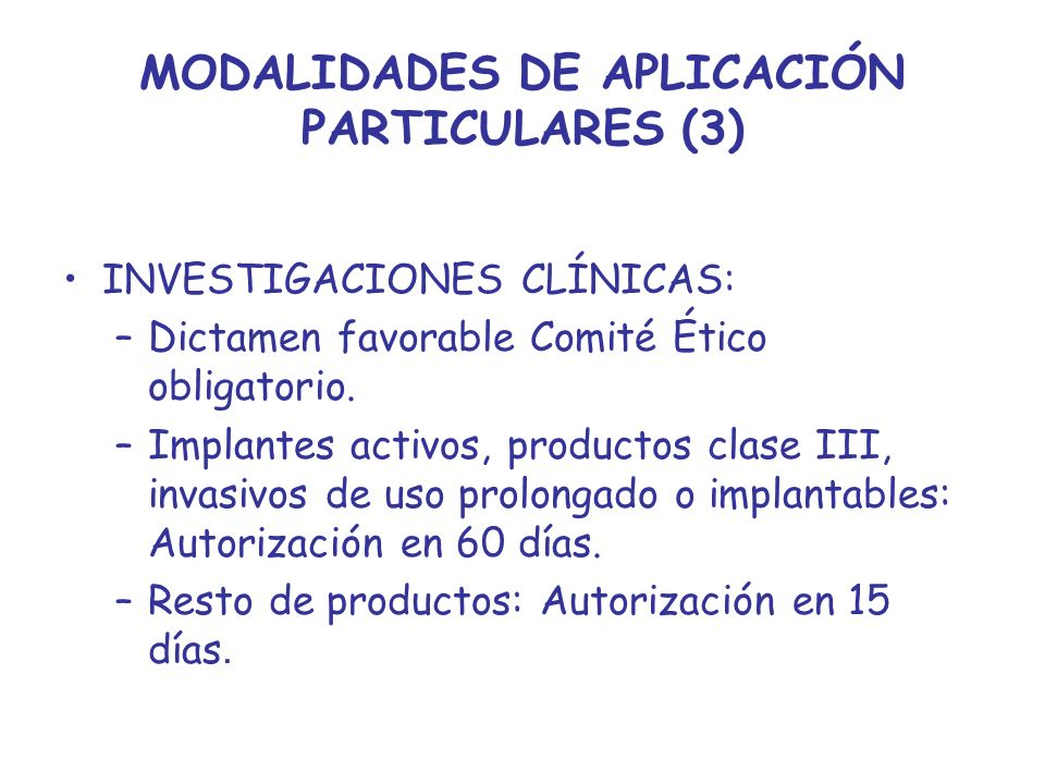 MODALIDADES DE APLICACIÓN PARTICULARES (3) INVESTIGACIONES CLÍNICAS: –Dictamen favorable Comité Ético obligatorio. –Implantes activos, productos clase
