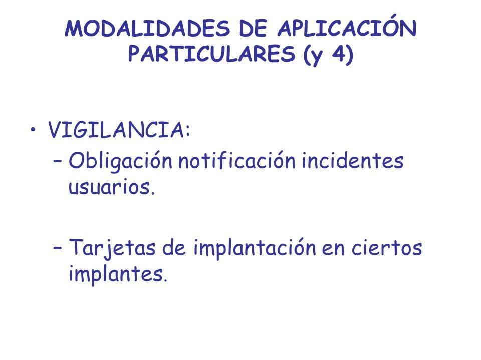 MODALIDADES DE APLICACIÓN PARTICULARES (y 4) VIGILANCIA: –Obligación notificación incidentes usuarios. –Tarjetas de implantación en ciertos implantes.