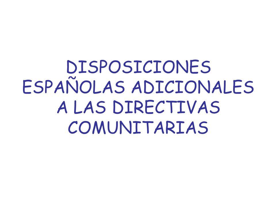 DISPOSICIONES ESPAÑOLAS ADICIONALES A LAS DIRECTIVAS COMUNITARIAS