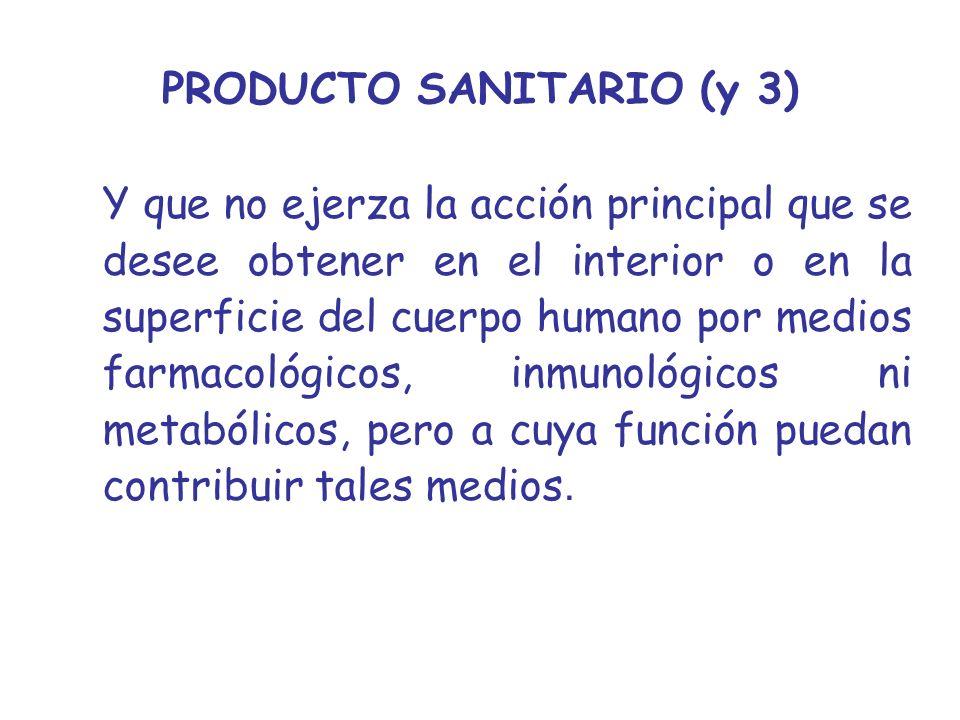 PRODUCTO SANITARIO (y 3) Y que no ejerza la acción principal que se desee obtener en el interior o en la superficie del cuerpo humano por medios farma