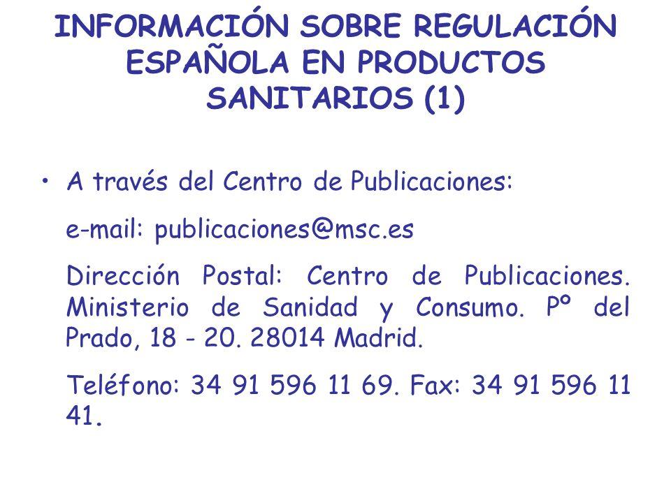 INFORMACIÓN SOBRE REGULACIÓN ESPAÑOLA EN PRODUCTOS SANITARIOS (1) A través del Centro de Publicaciones: e-mail: publicaciones@msc.es Dirección Postal: