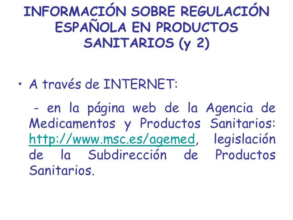 INFORMACIÓN SOBRE REGULACIÓN ESPAÑOLA EN PRODUCTOS SANITARIOS (y 2) A través de INTERNET: - en la página web de la Agencia de Medicamentos y Productos