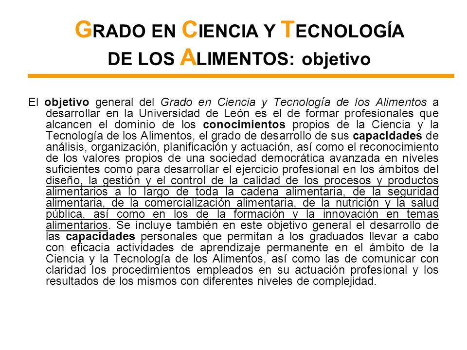 El objetivo general del Grado en Ciencia y Tecnología de los Alimentos a desarrollar en la Universidad de León es el de formar profesionales que alcan