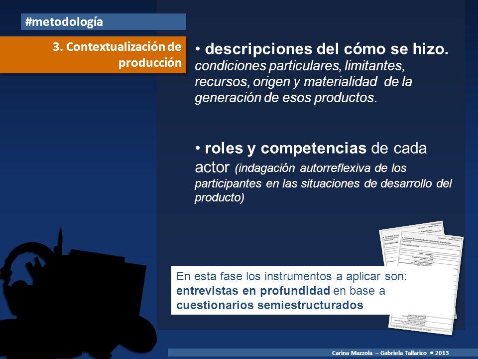 descripciones del cómo se hizo. condiciones particulares, limitantes, recursos, origen y materialidad de la generación de esos productos. roles y comp
