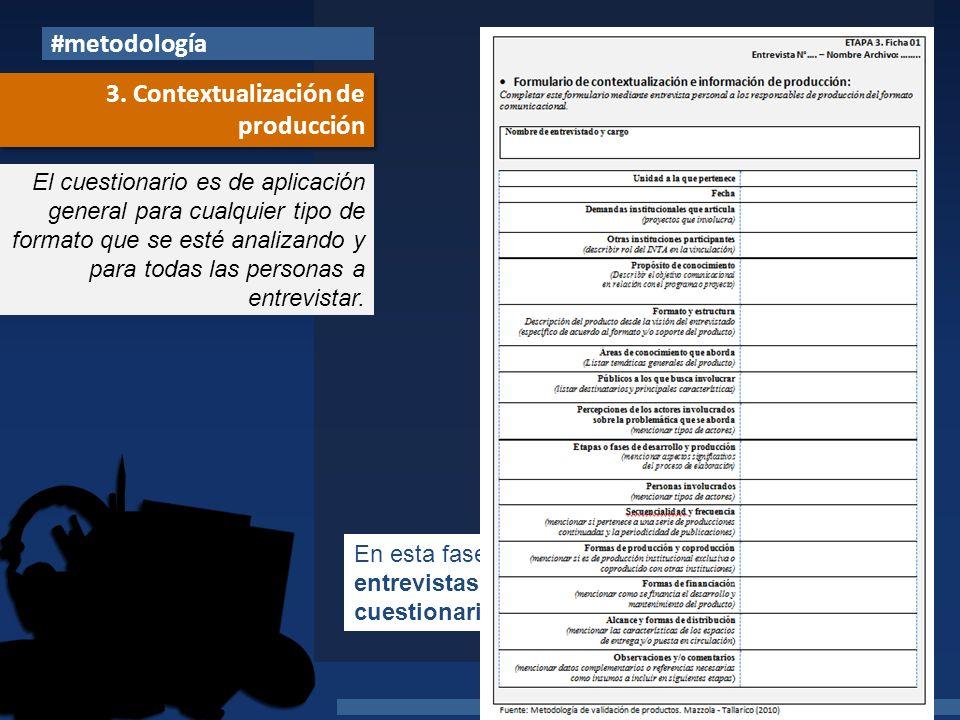 #metodología Carina Mazzola – Gabriela Tallarico 2013 3. Contextualización de producción En esta fase los instrumentos a aplicar son: entrevistas en p