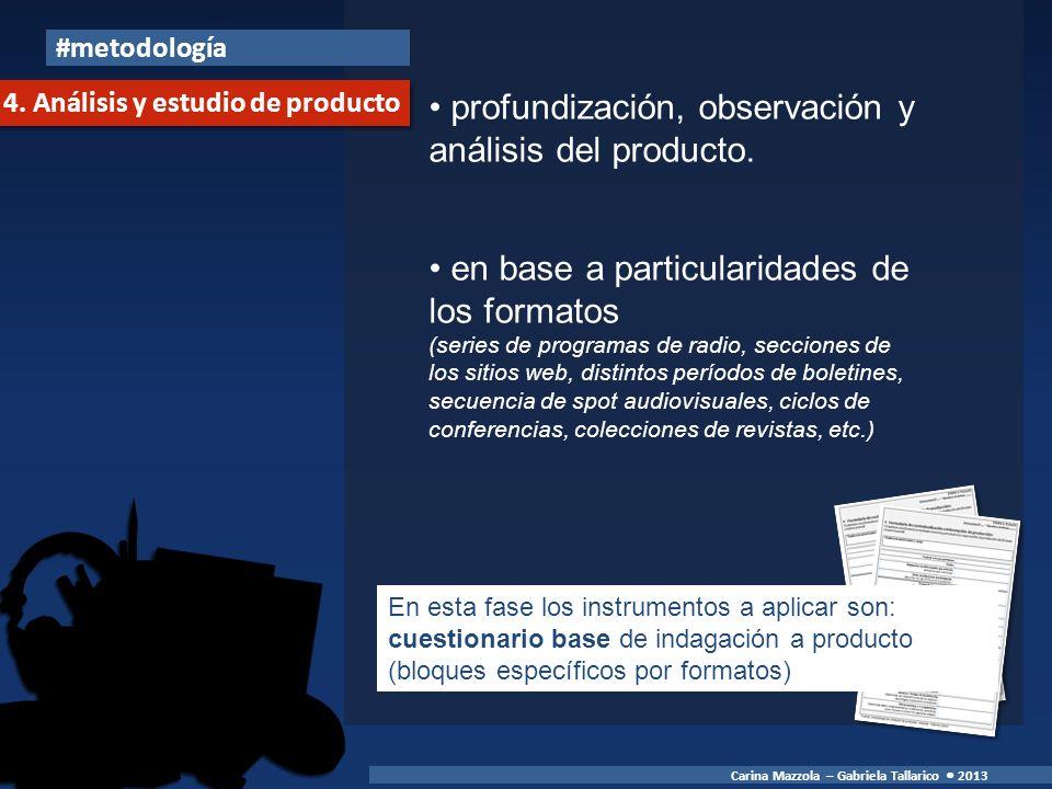 profundización, observación y análisis del producto. en base a particularidades de los formatos (series de programas de radio, secciones de los sitios