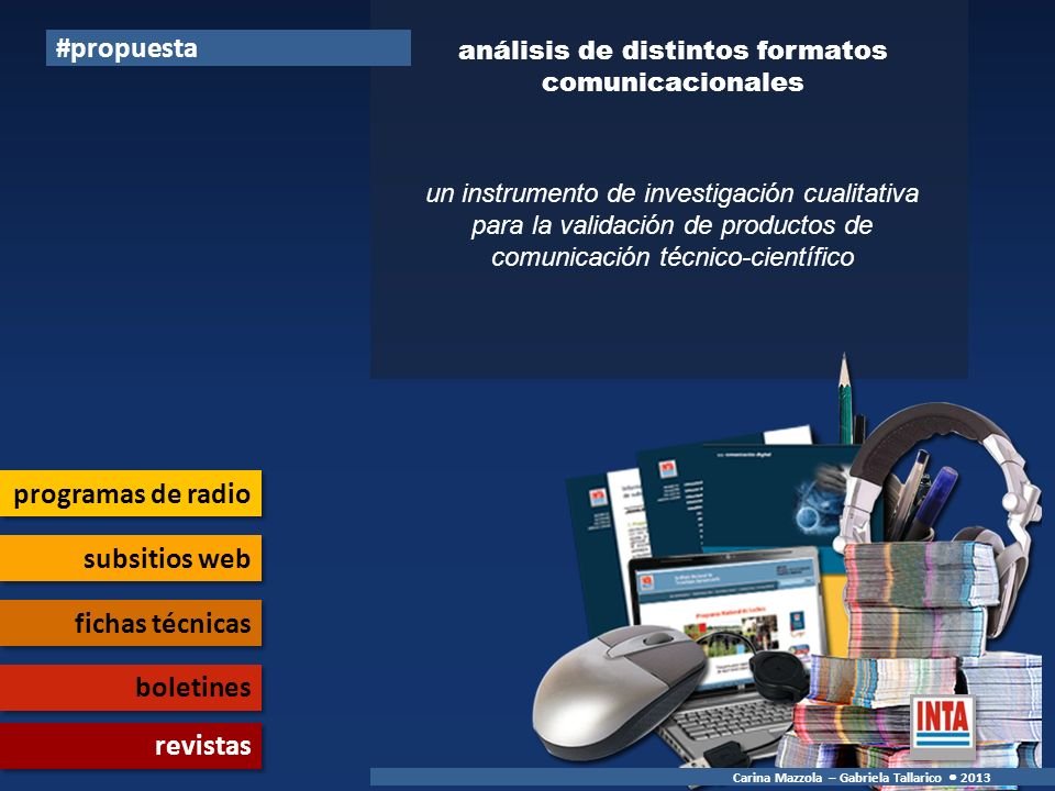 potenciar la realización de productos de comunicación en distintos formatos #demanda favorecer los procesos de autoevaluación de productos comunicacionales (en desarrollo o a elaborar) Carina Mazzola – Gabriela Tallarico 2013