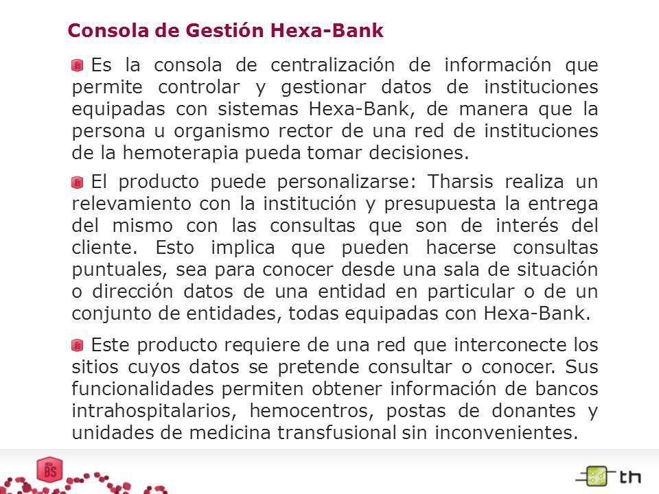 Consola de Gestión Hexa-Bank Cada entidad está equipada con Hexa-Bank, y sus datos son consultados por la dirección, secretaría o ministerio (por ejemplo) que nuclea a los mismos.