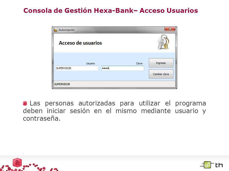 Consola de Gestión Hexa-Bank– Acceso Usuarios Las personas autorizadas para utilizar el programa deben iniciar sesión en el mismo mediante usuario y c