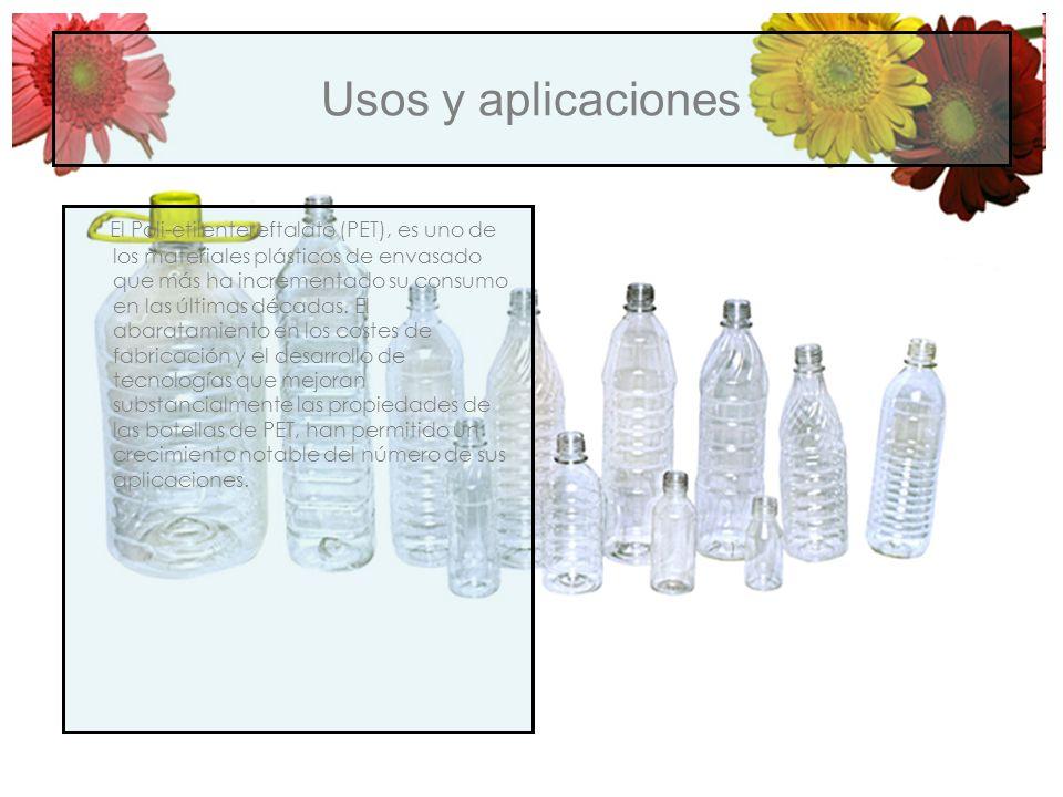 Usos y aplicaciones El Poli-etilentereftalato (PET), es uno de los materiales plásticos de envasado que más ha incrementado su consumo en las últimas