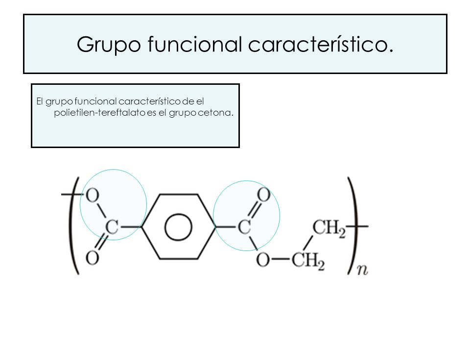 Grupo funcional característico. El grupo funcional característico de el polietilen-tereftalato es el grupo cetona.