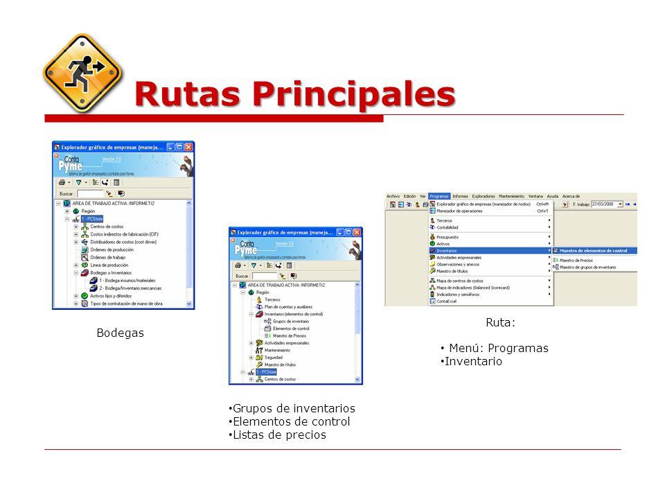 Rutas Principales Bodegas Grupos de inventarios Elementos de control Listas de precios Ruta: Menú: Programas Inventario