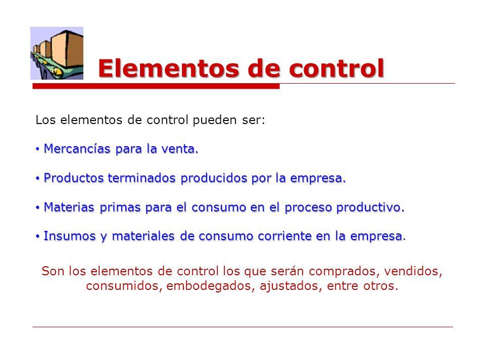 Elementos de control Los elementos de control pueden ser: Mercancías para la venta. Productos terminados producidos por la empresa. Productos terminad