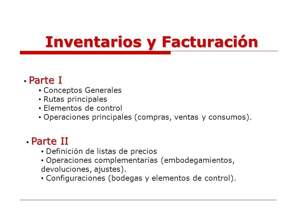 Inventarios y Facturación Parte I Parte I Conceptos Generales Rutas principales Elementos de control Operaciones principales (compras, ventas y consum