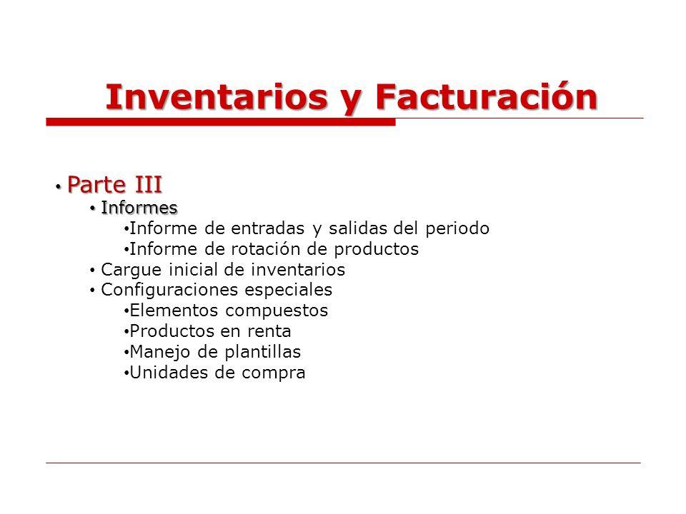 Parte III Parte III Informes Informes Informe de entradas y salidas del periodo Informe de rotación de productos Cargue inicial de inventarios Configu