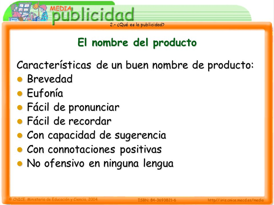2.- ¿Qué es la publicidad? El nombre del producto Características de un buen nombre de producto: Brevedad Brevedad Eufonía Eufonía Fácil de pronunciar