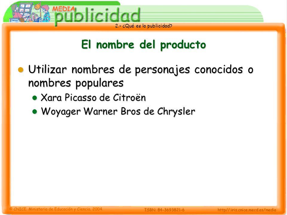 2.- ¿Qué es la publicidad? El nombre del producto Utilizar nombres de personajes conocidos o nombres populares Utilizar nombres de personajes conocido