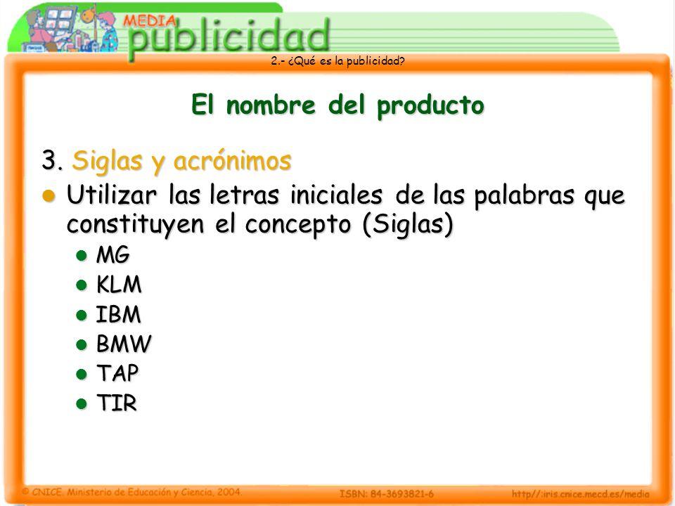 2.- ¿Qué es la publicidad? El nombre del producto 3. Siglas y acrónimos Utilizar las letras iniciales de las palabras que constituyen el concepto (Sig