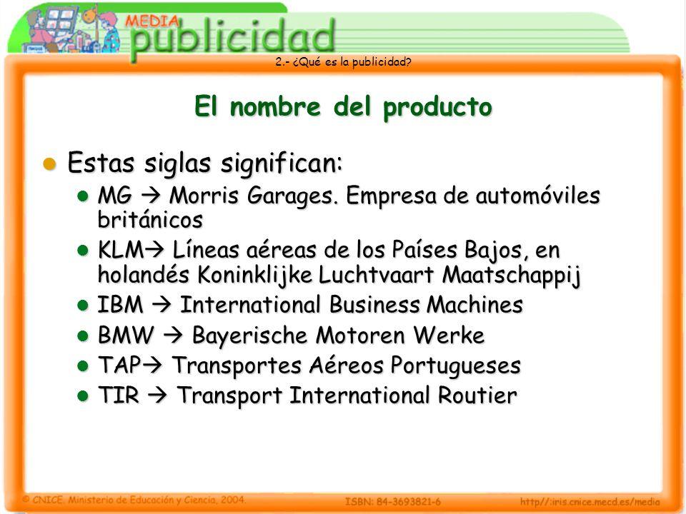 2.- ¿Qué es la publicidad? El nombre del producto Estas siglas significan: Estas siglas significan: MG Morris Garages. Empresa de automóviles británic