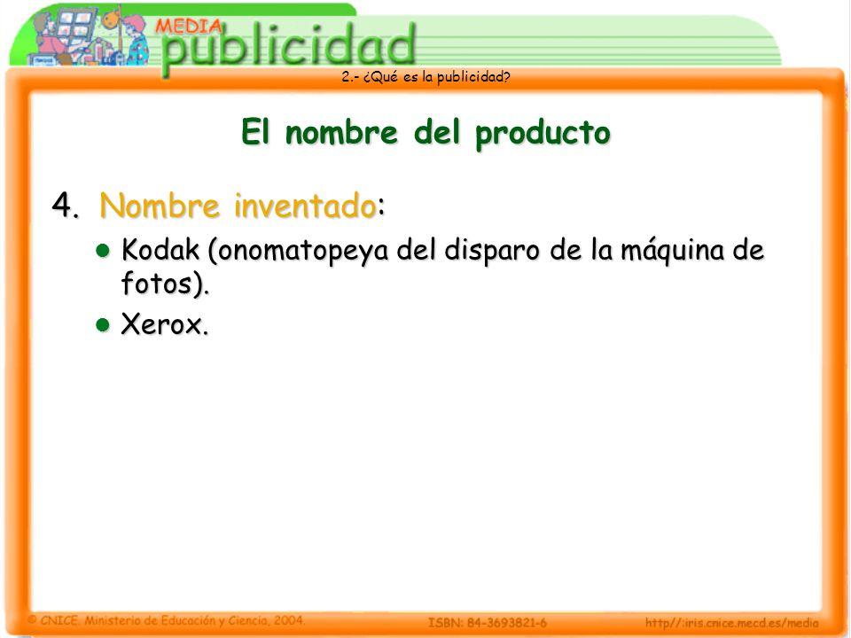 2.- ¿Qué es la publicidad? El nombre del producto 4. Nombre inventado: Kodak (onomatopeya del disparo de la máquina de fotos). Kodak (onomatopeya del