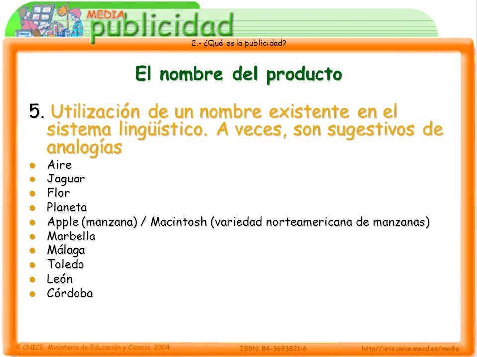 2.- ¿Qué es la publicidad? El nombre del producto 5. Utilización de un nombre existente en el sistema lingüístico. A veces, son sugestivos de analogía