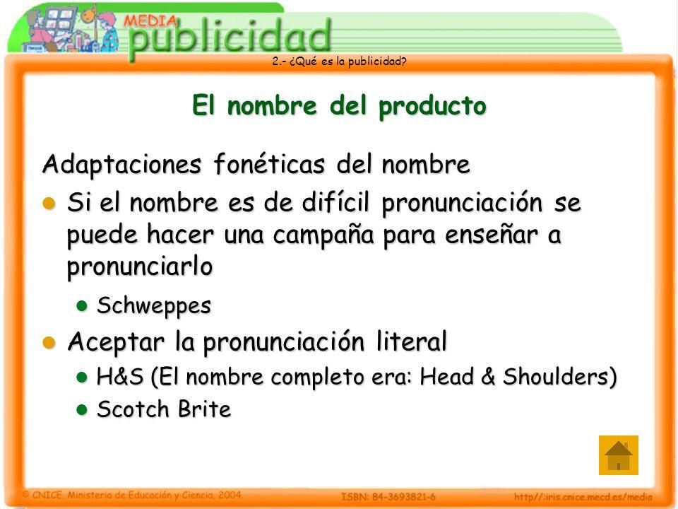 2.- ¿Qué es la publicidad? El nombre del producto Adaptaciones fonéticas del nombre Si el nombre es de difícil pronunciación se puede hacer una campañ