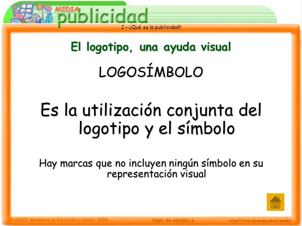 2.- ¿Qué es la publicidad? El logotipo, una ayuda visual LOGOSÍMBOLO Es la utilización conjunta del logotipo y el símbolo Hay marcas que no incluyen n