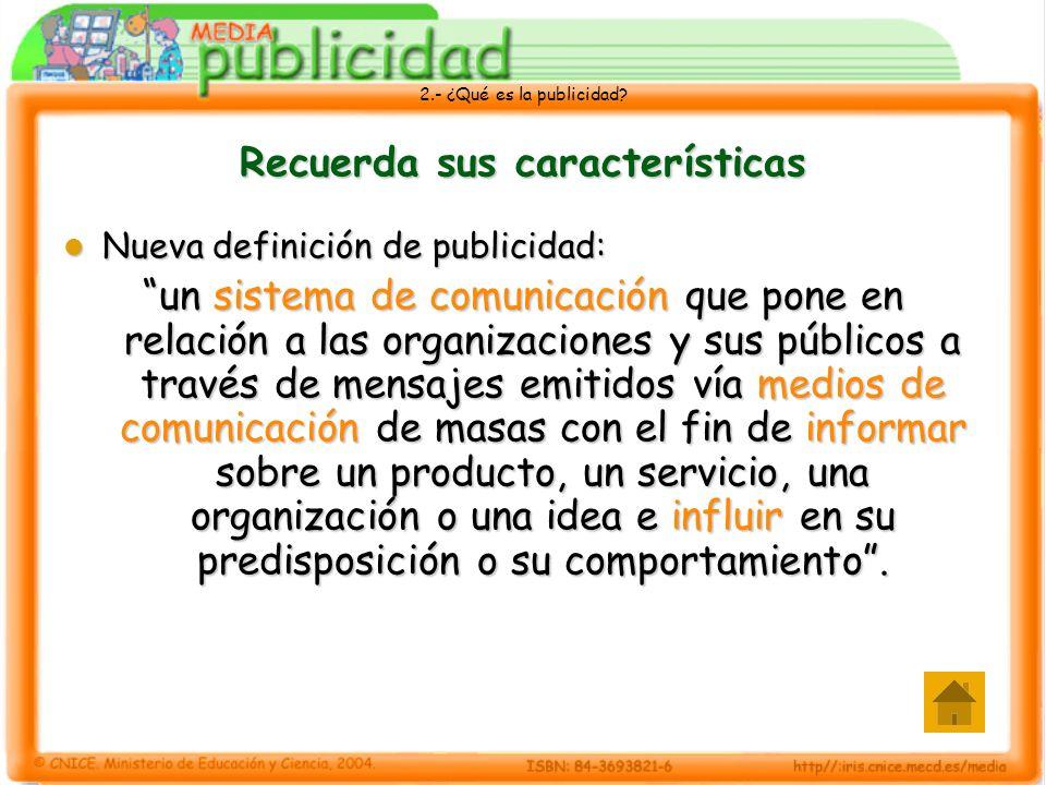 2.- ¿Qué es la publicidad? Recuerda sus características Nueva definición de publicidad: Nueva definición de publicidad: un sistema de comunicación que