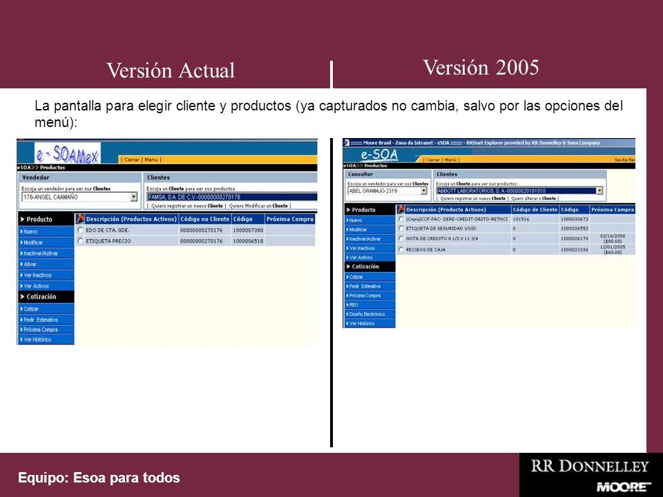 Equipo: Esoa para todos La pantalla para la creación de un producto nuevo no cambia, salvo por las opciones del menú Versión 2005 Versión Actual