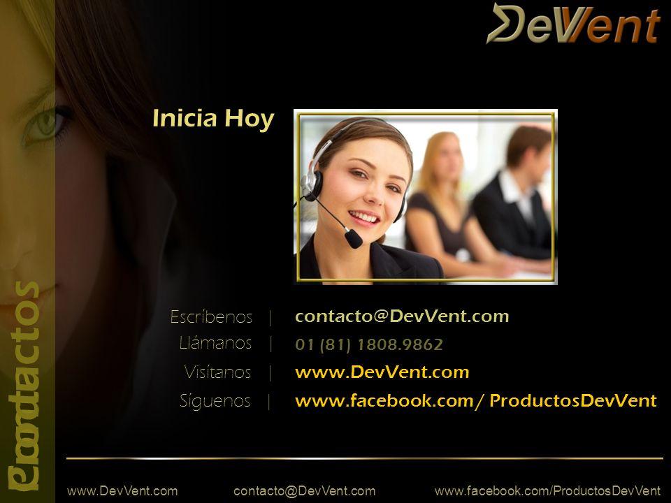 www.DevVent.com contacto@DevVent.com www.facebook.com/ProductosDevVent ContactoProductos Inicia Hoy www.DevVent.com contacto@DevVent.com 01 (81) 1808.9862 www.facebook.com / ProductosDevVent Escríbenos | Llámanos | Visítanos | Síguenos |