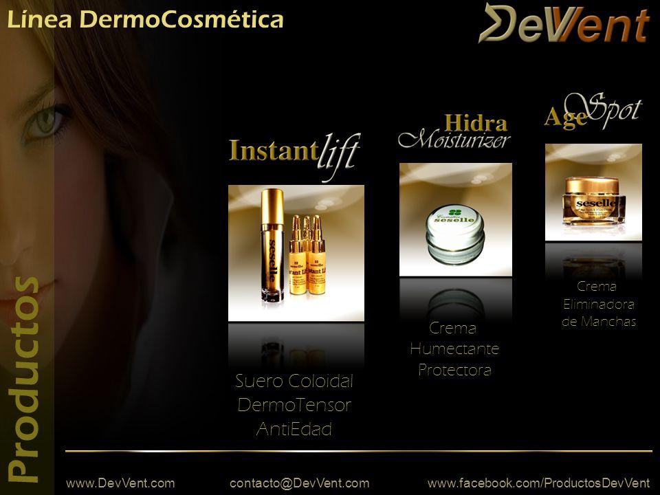 www.DevVent.com contacto@DevVent.com www.facebook.com/ProductosDevVent Línea DermoCosmética Productos Suero Coloidal DermoTensor AntiEdad Crema Humectante Protectora Crema Eliminadora de Manchas