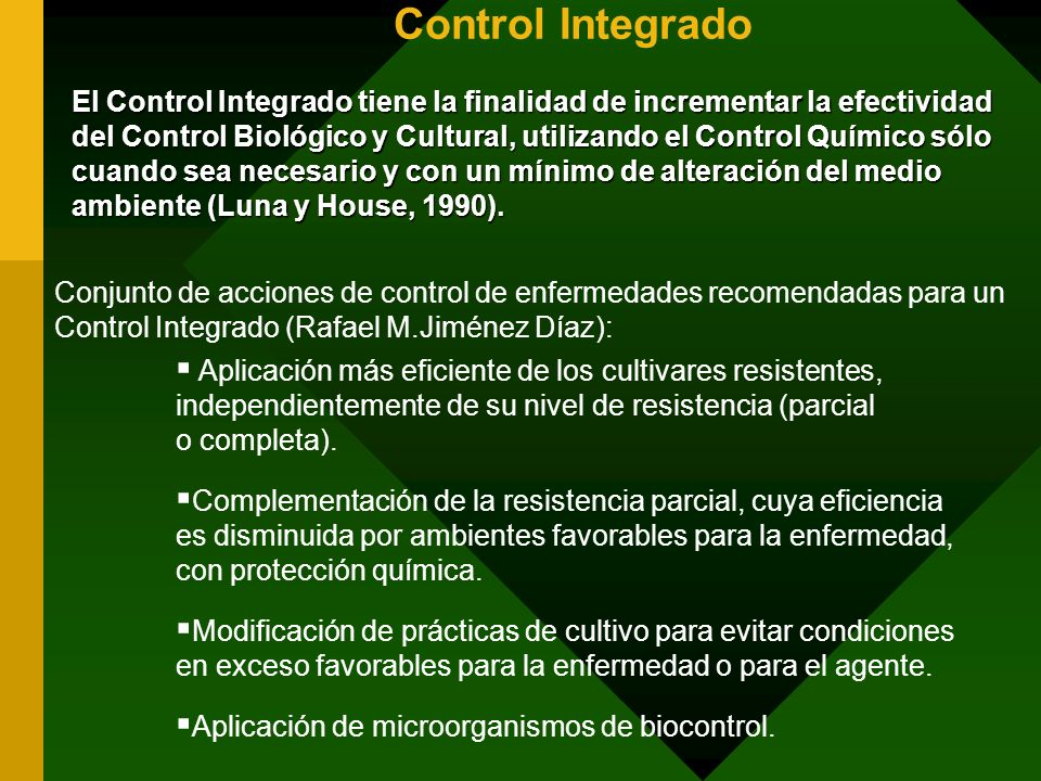 Control Integrado El Control Integrado tiene la finalidad de incrementar la efectividad del Control Biológico y Cultural, utilizando el Control Químic