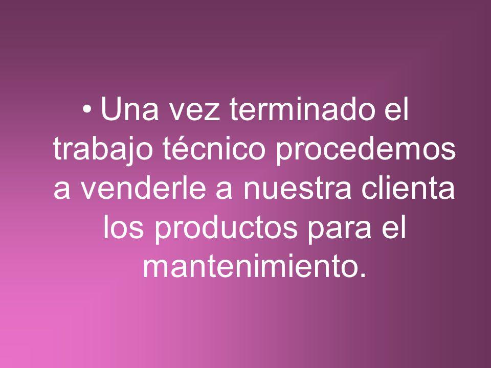Una vez terminado el trabajo técnico procedemos a venderle a nuestra clienta los productos para el mantenimiento.