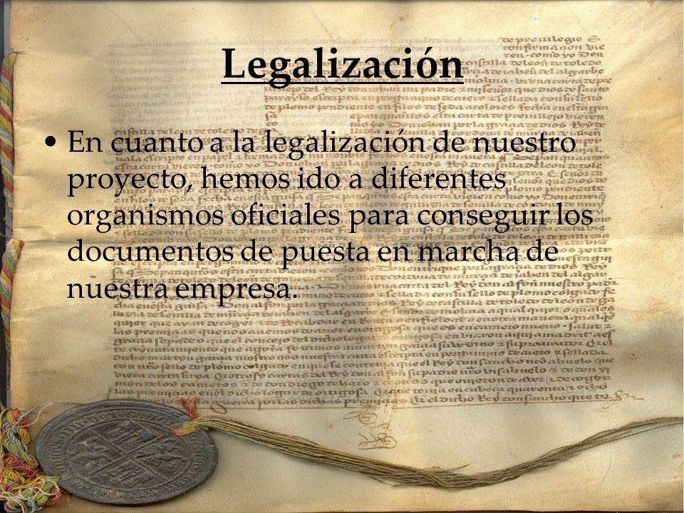 Legalización En cuanto a la legalización de nuestro proyecto, hemos ido a diferentes organismos oficiales para conseguir los documentos de puesta en m