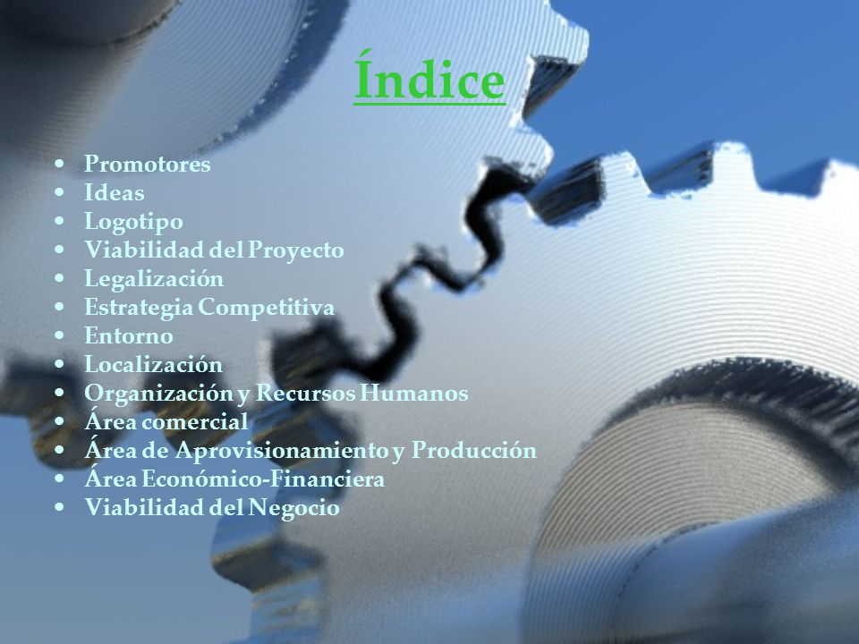 Índice Promotores Ideas Logotipo Viabilidad del Proyecto Legalización Estrategia Competitiva Entorno Localización Organización y Recursos Humanos Área