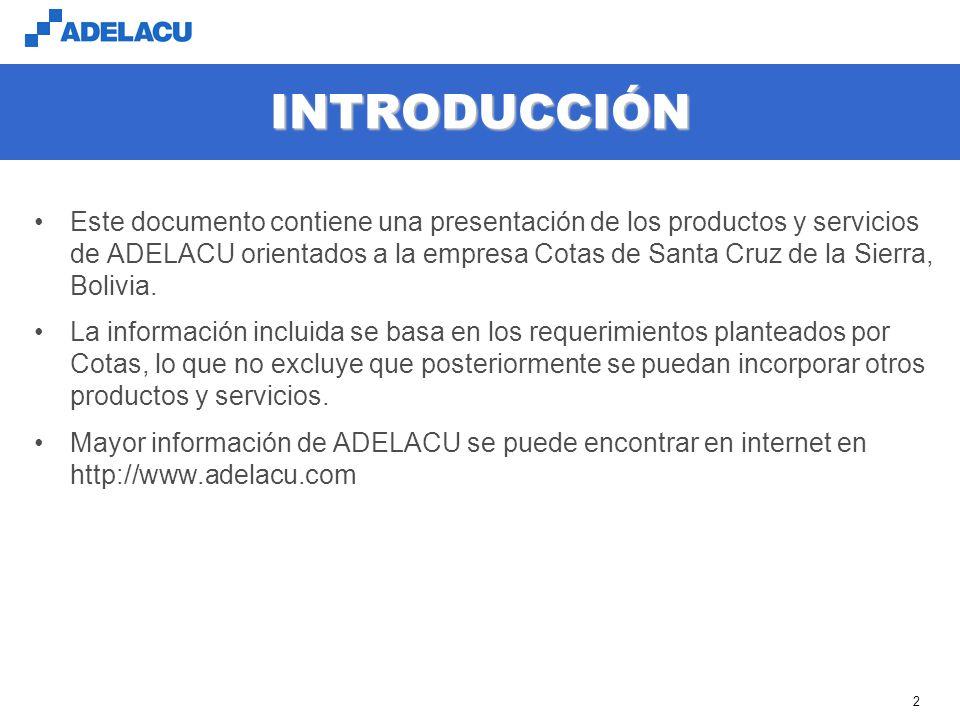 www.adelacu.com 2 INTRODUCCIÓN Este documento contiene una presentación de los productos y servicios de ADELACU orientados a la empresa Cotas de Santa Cruz de la Sierra, Bolivia.