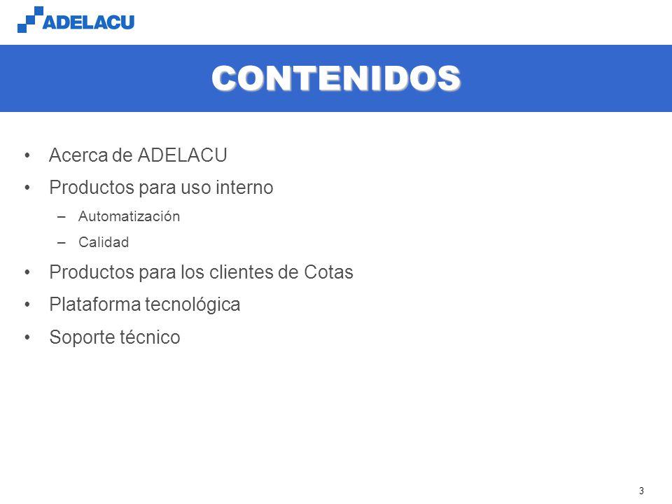 www.adelacu.com 3 CONTENIDOS Acerca de ADELACU Productos para uso interno –Automatización –Calidad Productos para los clientes de Cotas Plataforma tecnológica Soporte técnico