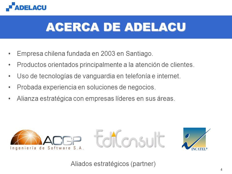 www.adelacu.com 4 ACERCA DE ADELACU Empresa chilena fundada en 2003 en Santiago.
