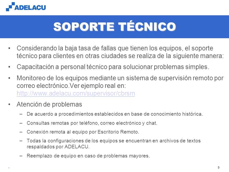 www.adelacu.com 9 SOPORTE TÉCNICO Considerando la baja tasa de fallas que tienen los equipos, el soporte técnico para clientes en otras ciudades se realiza de la siguiente manera: Capacitación a personal técnico para solucionar problemas simples.