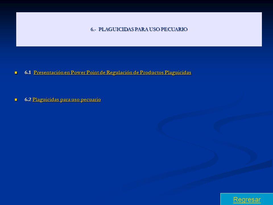 6.- PLAGUICIDAS PARA USO PECUARIO 6.1 Presentación en Power Point de Regulación de Productos Plaguicidas 6.1 Presentación en Power Point de Regulación