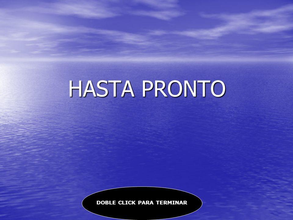 HASTA PRONTO DOBLE CLICK PARA TERMINAR