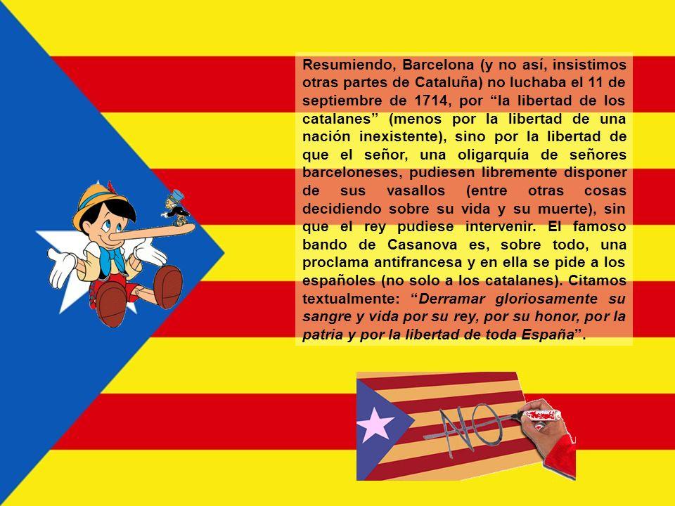 Tercero, Cataluña no pudo perder su autonomía política, porque no la tenía. Fue Barcelona, seguidora de la casa de los Austria, la que terminó capitul